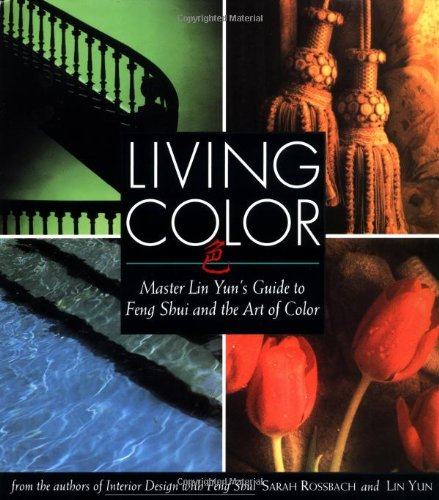 Living Color: Master Lin Yun's Guide To Feng Shui And The Art Of Color By Sarah Rossbach