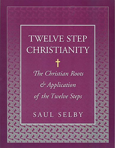 Twelve Step Christianity By Saul Selby