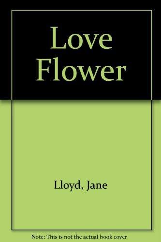Love Flower By Jane Lloyd