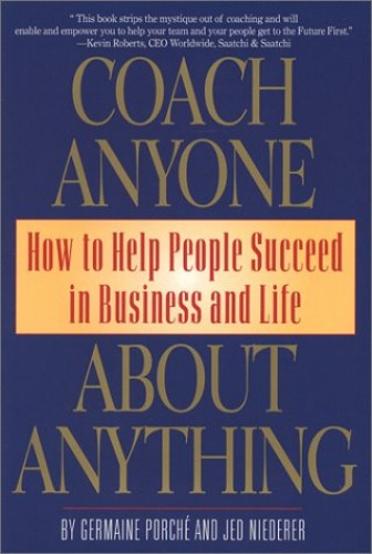 Coach Anyone about Anything: How to Help People Succeed in Business and Life By Germaine Porche