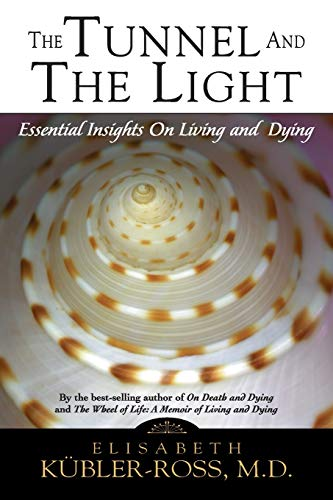 Tunnel and the Light By Elisabeth Kubler-Ross