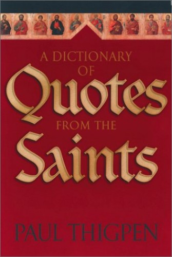 A Dictionary of Quotes from the Saints by Paul Thigpen