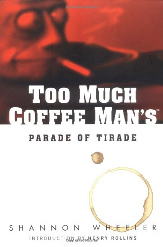 Too Much Coffee Man's Parade Of Tirade By Shannon Wheeler