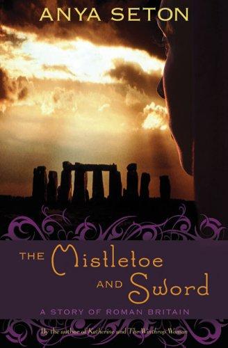 The Mistletoe and Sword By Anya Seton