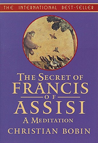 The Secret of Francis of Assisi: A Meditation by Christian Bobin