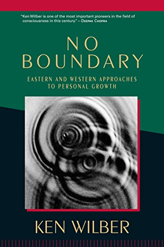 No Boundary: Eastern and Western Approaches to Personal Growth By Ken Wilber