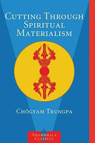 Cutting Spiritual Materialism by Trungpa Tulku Chogyam Trungpa