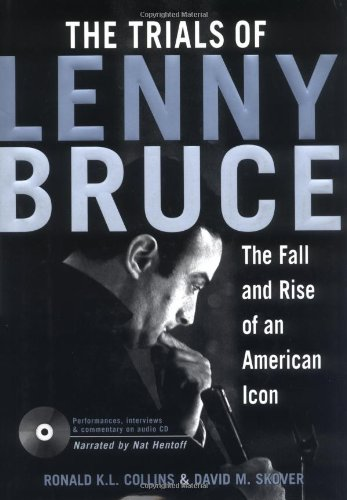 The Trials of Lenny Bruce: The Fall and Rise of an American Icon By Ronald K. L. Collins