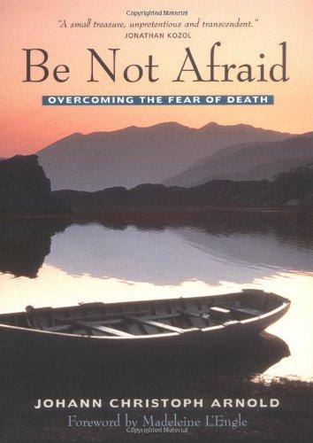 Be Not Afraid By Johann Christoph Arnold