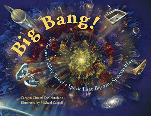 Big Bang!: The Tongue-Tickling Tale of a Speck That Became Spectacular By Carolyn Cinami DeCristofano