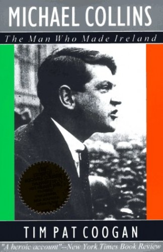 The Man Who Made Ireland By Tim Pat Coogan