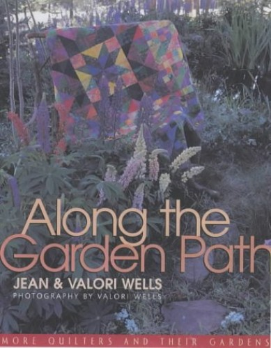 Along the Garden Path - Print on Demand Edition: More Quilters and Their Gardens By Jean Wells