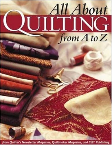 """All About Quilting From A To Z By """"Quilter's Newsletter Magazine"""""""