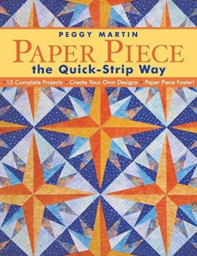 Paper Piece the Quick Strip Way By Peggy Martin