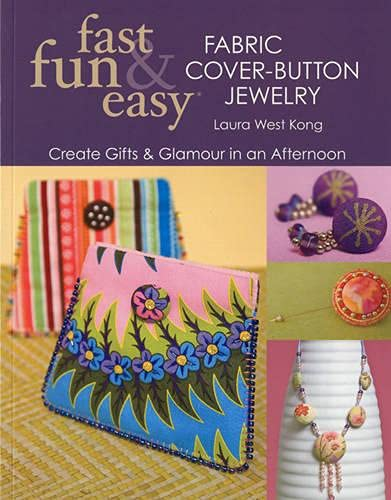 Fast, Fun and Easy Fabric Cover-button Jewelry By Laura West Kong