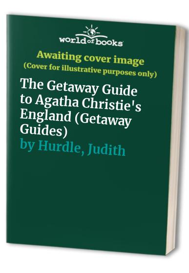 The Getaway Guide to Agatha Christie's England By Judith Hurdle