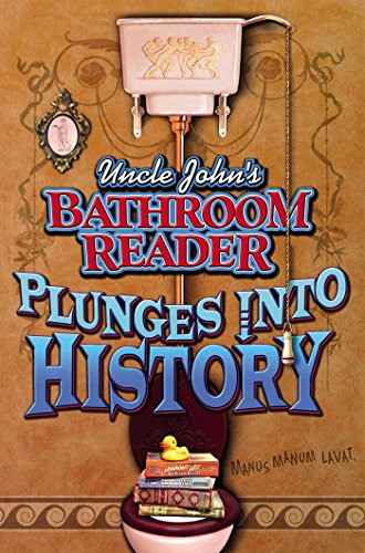Uncle John's Bathroom Reader Plunges Into History By Bathroom Readers' Hysterical Society