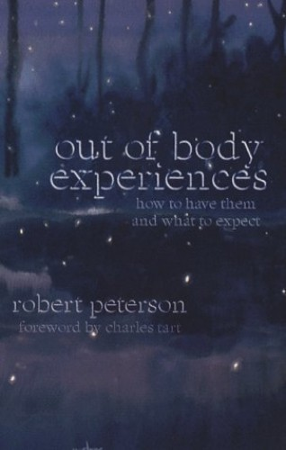 Out of Body Experiences: How to Have Them and What to Expect by Bob Peterson