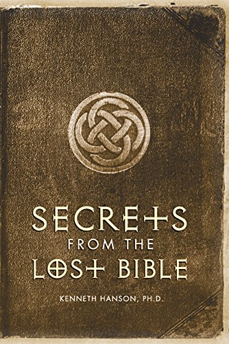 Secrets of the Lost Bible By Kenneth Hanson, PhD