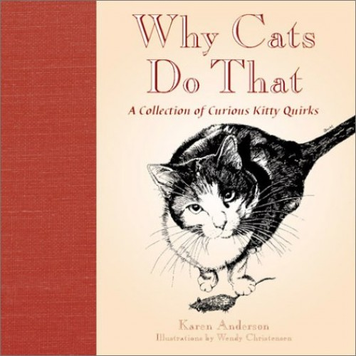 Why Cats Do That: A Collection of Curious Kitty Quirks By Karen Anderson