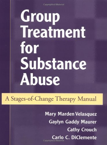 Group Treatment for Substance Abuse: A Stages-of-Change Therapy Manual by Mary Marden Velasquez