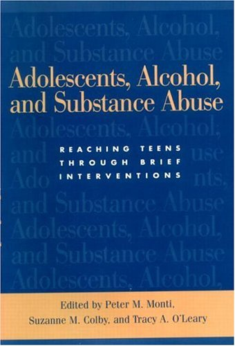 Adolescents, Alcohol, and Substance Abuse By Peter M. Monti