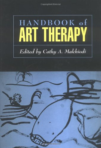 Handbook of Art Therapy By Cathy A. Malchiodi (Trauma-Informed Practices Institute, Kentucky, USA)