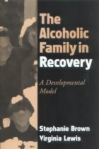 The Alcoholic Family in Recovery By Stephanie Brown