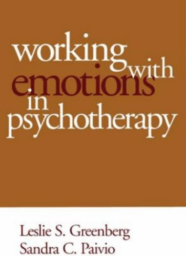 Working with Emotions in Psychotherapy By Leslie S. Greenberg (York University, Toronto, Canada)