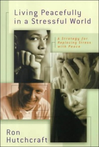 Living Peacefully in a Stressful World By Mr Ron Hutchcraft