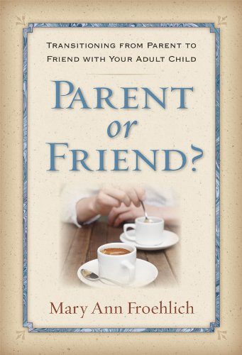 Parent or Friend? By Mary Ann Froehlich