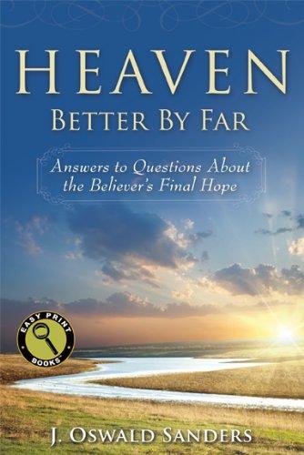 Heaven: Better by Far By J Oswald Sanders