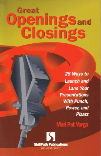 Great Openings and Closings: 28 Ways to Launch and Land Your Presentations with Punch Power and Pizazz Edition: First By Mari Pat Varga
