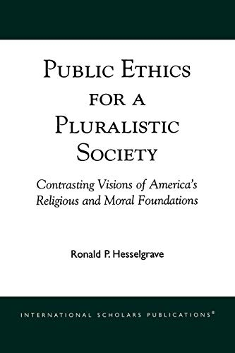 Public Ethics for a Pluralistic Society By Ronald P. Hesselgrave