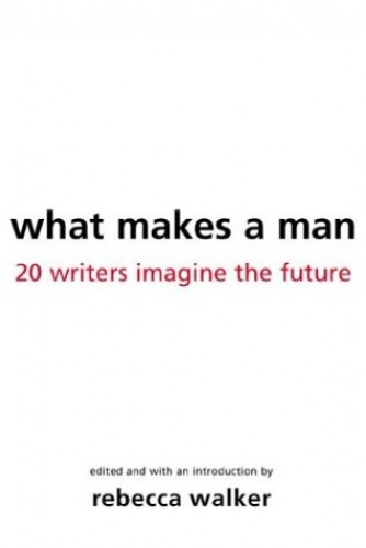 What Makes a Man By Rebecca Walker