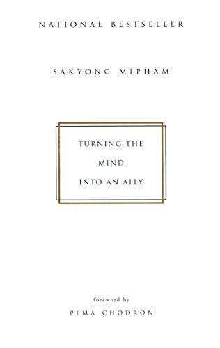 Turning the Mind into an Ally By Sakyong Mipham