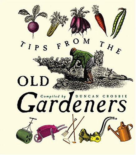 Tips from the Old Gardeners By Duncan Crosbie