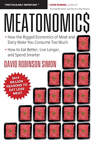 Meatonomics: How the Rigged Economics of the Meat and Dairy Industries are Encouraging You to Consume Way More Than You Should-and How to Eat Better, Live Longer, and Spend Smarter by David Robinson Simon (David Robinson Simon)