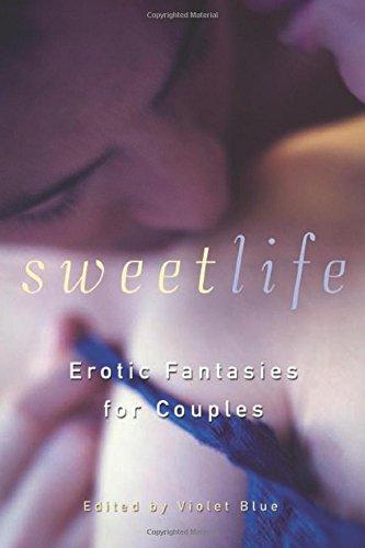 Sweet Life: Erotic Fantasies for Couples by Violet Blue (Violet Blue)