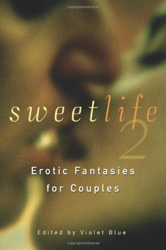 Sweet Life 2: Erotic Fantasies for Couples by Violet Blue