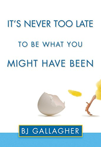 It's Never Too Late to be What You Might Have Been By B. J. Gallagher (B. J. Gallagher)