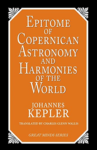 The Epitome of Copernican Astronomy and Harmonies of the World (Great Minds Series) By Johannes Kepler