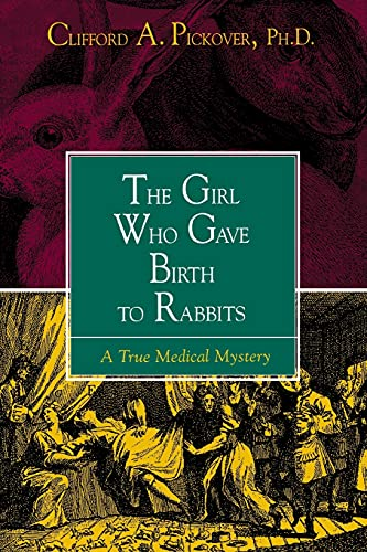 The Girl Who Gave Birth to Rabbits: A True Medical Mystery by Clifford A. Pickover