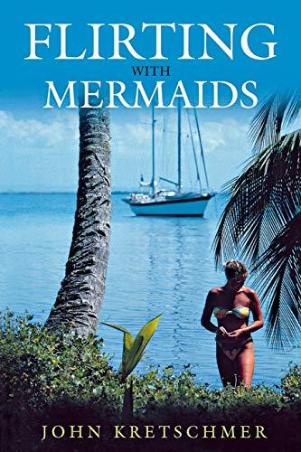 Flirting with Mermaids By John Kretschmer