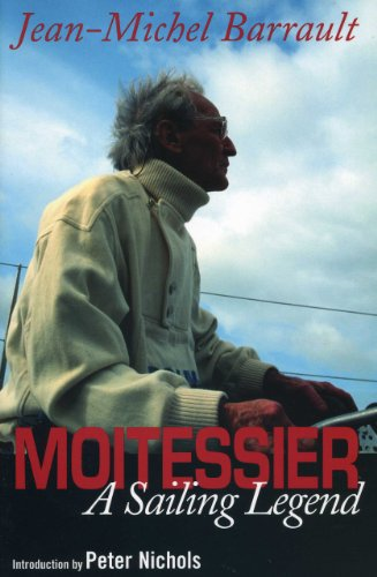Moitessier: A Sailing Legend by Jean-Michel Barrault