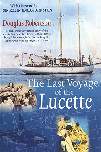 The Last Voyage of the Lucette: The Full, Previously Untold, Story of the Events First Described by the Author's Father, Dougal Robertson, in Survive ... Sea. Interwoven With the Original Narrative. By Douglas Robertson
