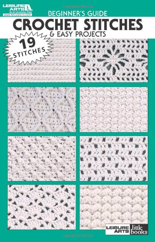 Beginner's Guide Crochet Stitches & Easy Projects (Leisure Arts Little Books) By Created by Leisure Arts