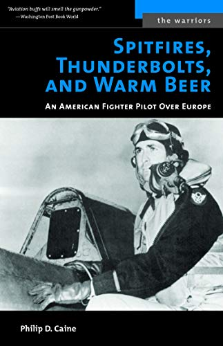 Spitfires, Thunderbolts, and Warm Beer By Philip D. Caine