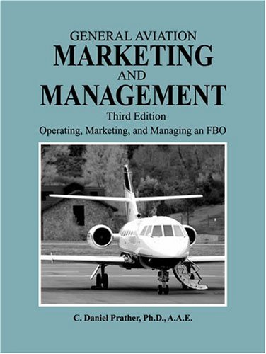 General Aviation Marketing and Management: Operating, Marketing and Managing an FBO by C.Daniel Prather