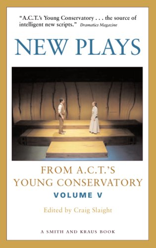 New Plays from A.C.T.'s Young Conservatory, Volume V By Craig Slaight